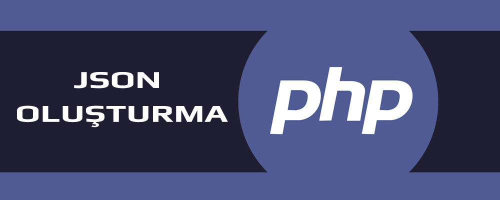 PHP ile JSON Oluşturma (Standart ve Veri Tabanı Dönüşümleri)